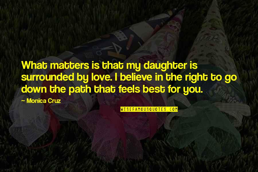Path To Love Quotes By Monica Cruz: What matters is that my daughter is surrounded