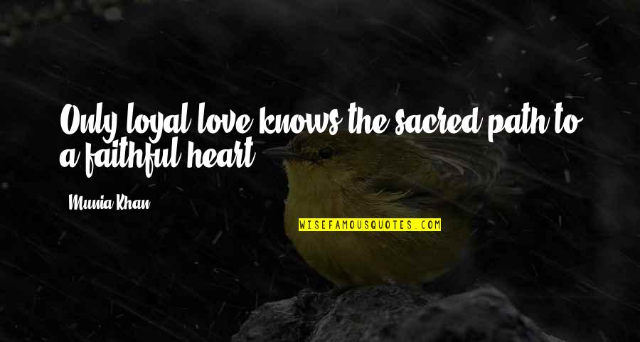 Path To Love Quotes By Munia Khan: Only loyal love knows the sacred path to