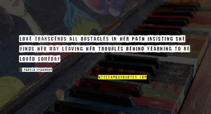 Path To Love Quotes By Pamela Sparkman: Love transcends all obstacles in her path Insisting