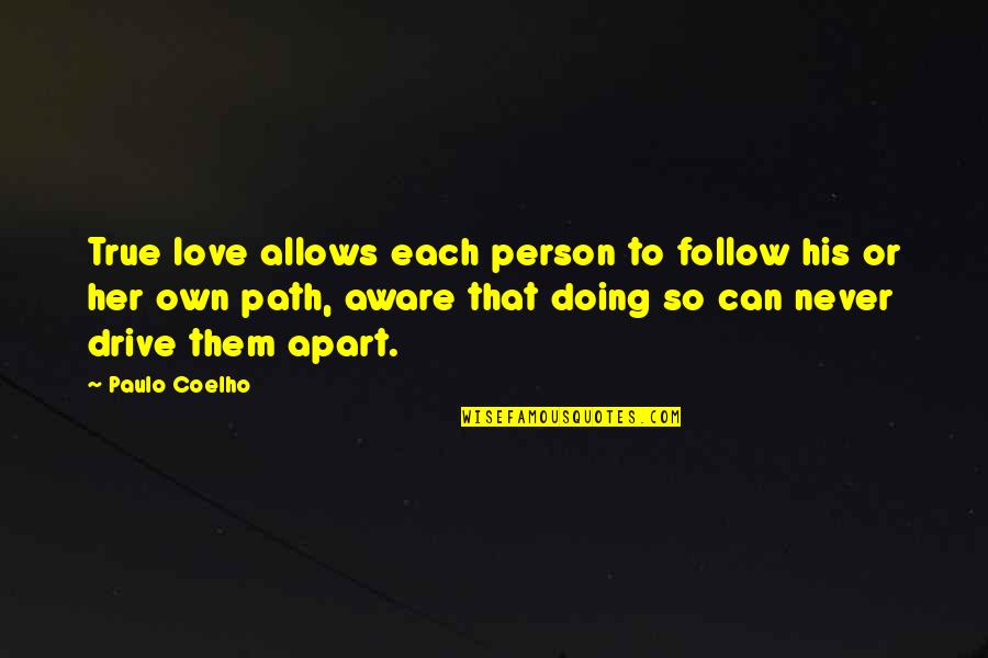 Path To Love Quotes By Paulo Coelho: True love allows each person to follow his