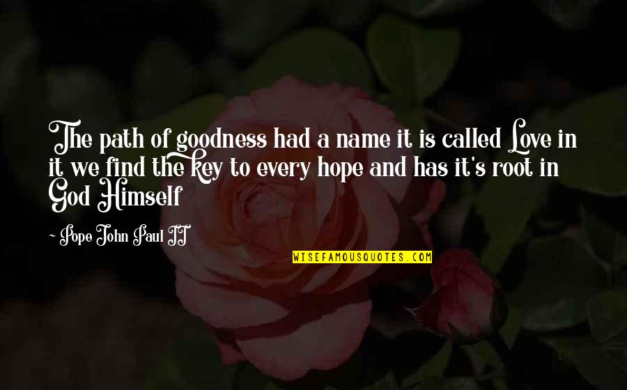 Path To Love Quotes By Pope John Paul II: The path of goodness had a name it