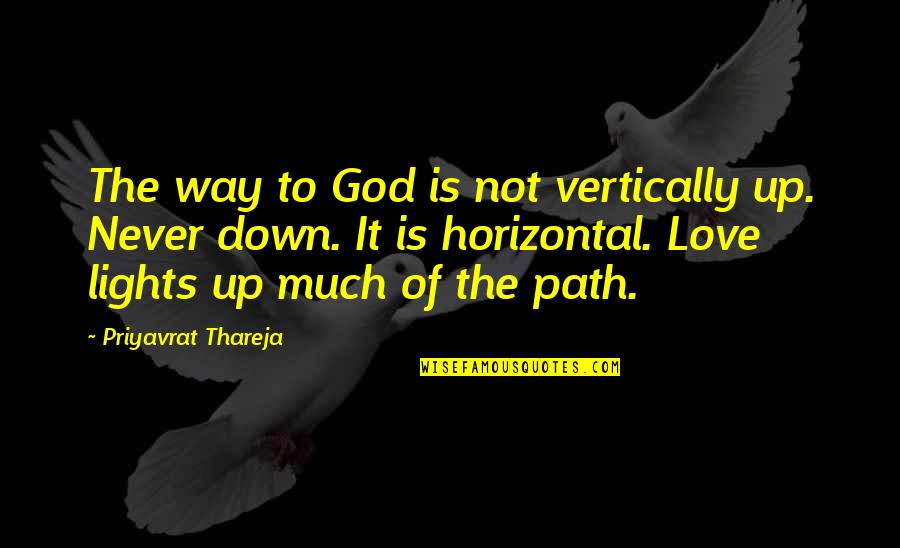 Path To Love Quotes By Priyavrat Thareja: The way to God is not vertically up.