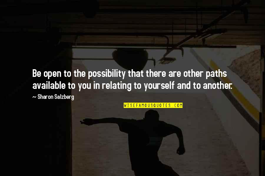 Path To Love Quotes By Sharon Salzberg: Be open to the possibility that there are