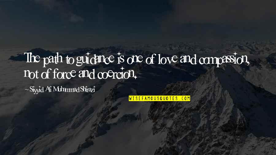 Path To Love Quotes By Siyyid Ali Muhammad Shirazi: The path to guidance is one of love