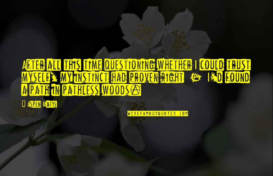 Pathless Quotes By Aspen Matis: After all this time questioning whether I could