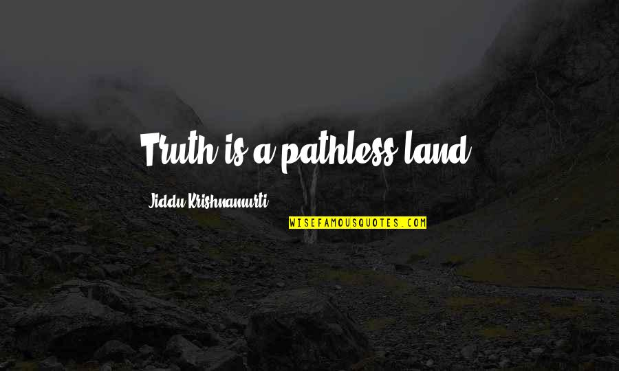Pathless Quotes By Jiddu Krishnamurti: Truth is a pathless land.