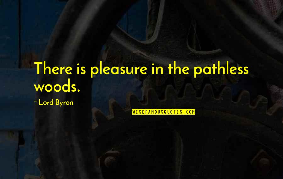 Pathless Quotes By Lord Byron: There is pleasure in the pathless woods.