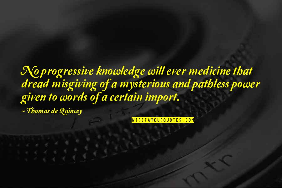 Pathless Quotes By Thomas De Quincey: No progressive knowledge will ever medicine that dread