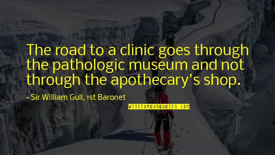 Pathologic Quotes By Sir William Gull, 1st Baronet: The road to a clinic goes through the