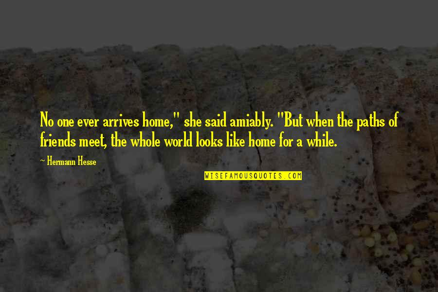 """Paths And Friends Quotes By Hermann Hesse: No one ever arrives home,"""" she said amiably."""