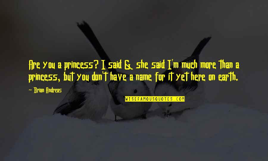 Pati Patni Aur Woh Quotes By Brian Andreas: Are you a princess? I said & she