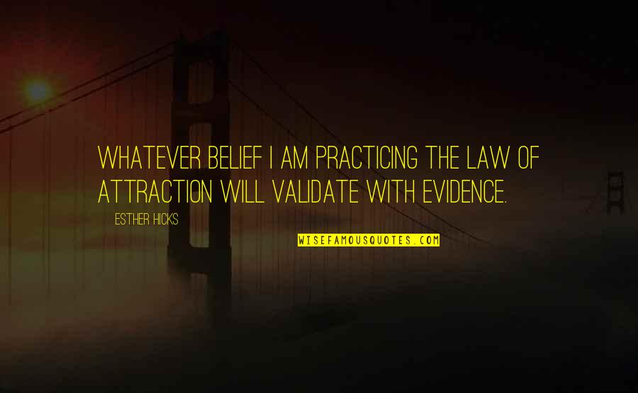 Pati Patni Aur Woh Quotes By Esther Hicks: Whatever belief I am practicing the Law of