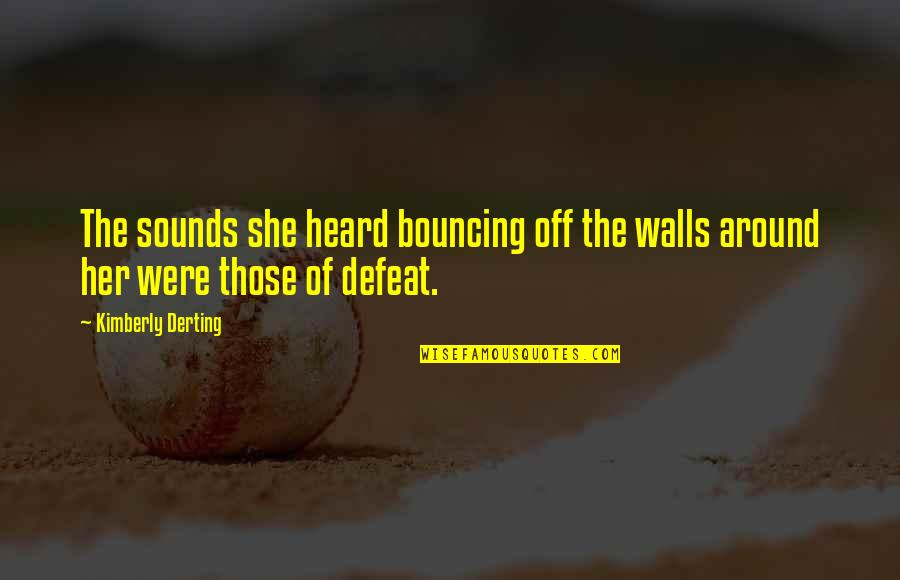 Pati Patni Aur Woh Quotes By Kimberly Derting: The sounds she heard bouncing off the walls