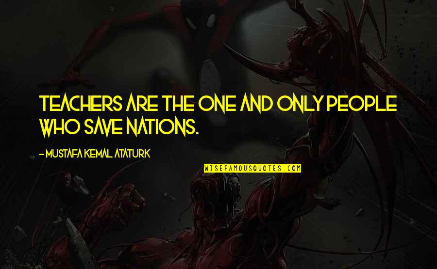 Pati Patni Aur Woh Quotes By Mustafa Kemal Ataturk: Teachers are the one and only people who