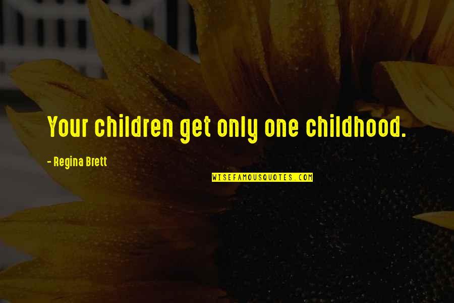 Pati Patni Aur Woh Quotes By Regina Brett: Your children get only one childhood.
