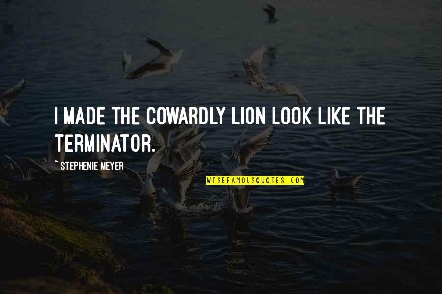 Pati Patni Aur Woh Quotes By Stephenie Meyer: I made the Cowardly Lion look like the