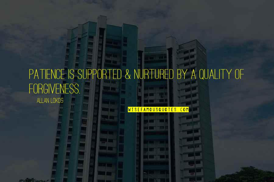 Patience And Forgiveness Quotes By Allan Lokos: Patience is supported & nurtured by a quality
