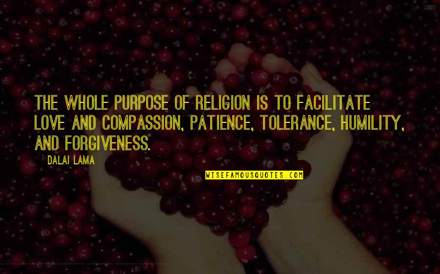 Patience And Forgiveness Quotes By Dalai Lama: The whole purpose of religion is to facilitate