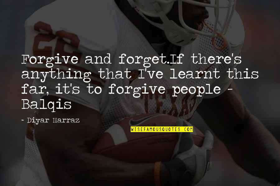 Patience And Forgiveness Quotes By Diyar Harraz: Forgive and forget.If there's anything that I've learnt