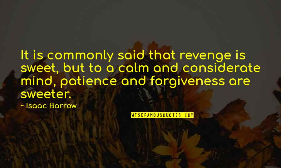 Patience And Forgiveness Quotes By Isaac Barrow: It is commonly said that revenge is sweet,