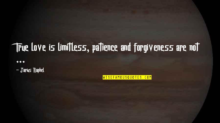 Patience And Forgiveness Quotes By Jarius Raphel: True love is limitless, patience and forgiveness are