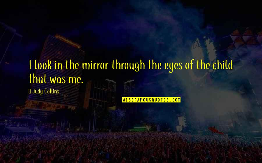Patience And Forgiveness Quotes By Judy Collins: I look in the mirror through the eyes