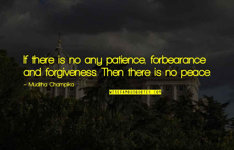 Patience And Forgiveness Quotes By Muditha Champika: If there is no any patience, forbearance and