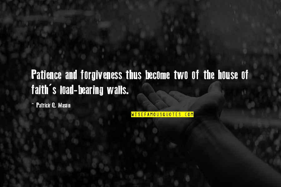Patience And Forgiveness Quotes By Patrick Q. Mason: Patience and forgiveness thus become two of the