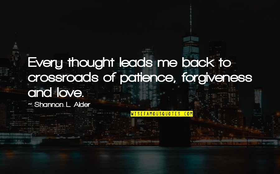 Patience And Forgiveness Quotes By Shannon L. Alder: Every thought leads me back to crossroads of