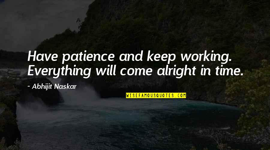 Patience And Time Quotes By Abhijit Naskar: Have patience and keep working. Everything will come
