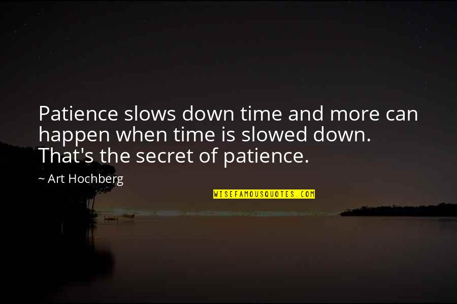 Patience And Time Quotes By Art Hochberg: Patience slows down time and more can happen