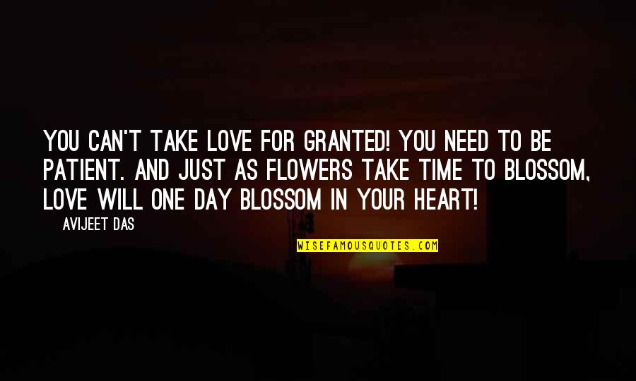 Patience And Time Quotes By Avijeet Das: You can't take love for granted! You need