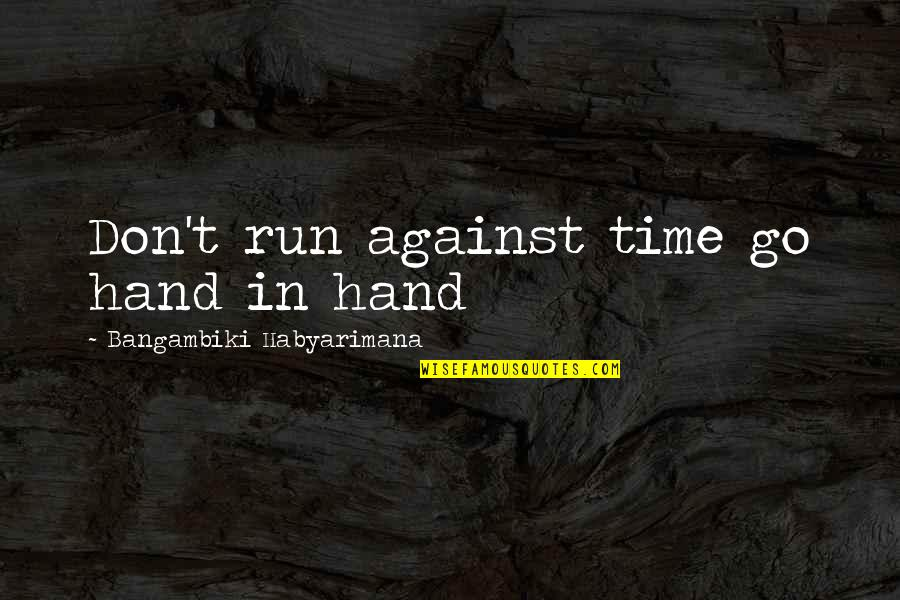 Patience And Time Quotes By Bangambiki Habyarimana: Don't run against time go hand in hand