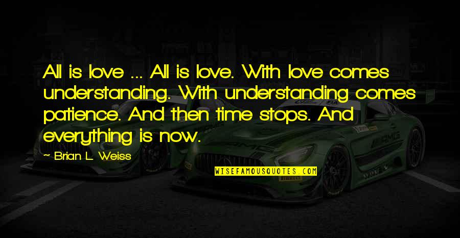 Patience And Time Quotes By Brian L. Weiss: All is love ... All is love. With