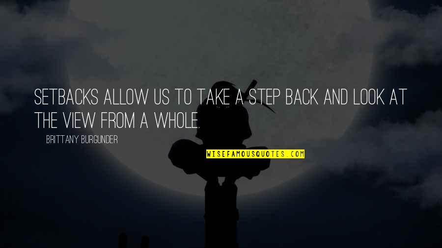 Patience And Time Quotes By Brittany Burgunder: Setbacks allow us to take a step back