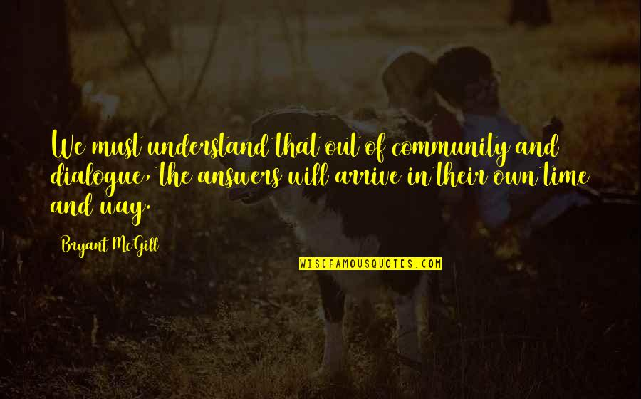 Patience And Time Quotes By Bryant McGill: We must understand that out of community and