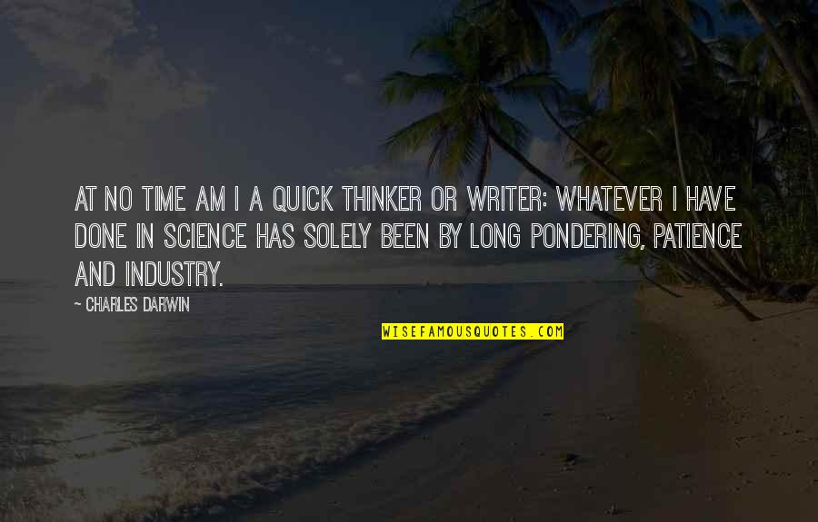 Patience And Time Quotes By Charles Darwin: At no time am I a quick thinker