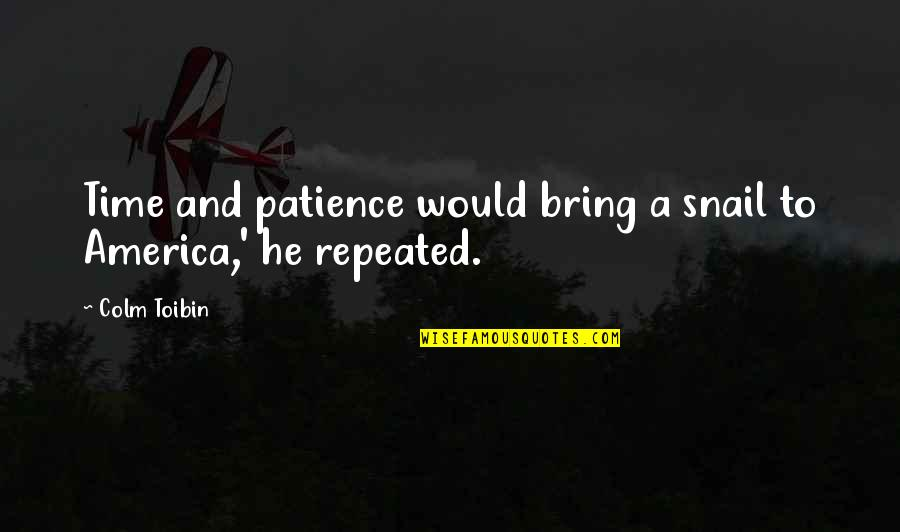 Patience And Time Quotes By Colm Toibin: Time and patience would bring a snail to
