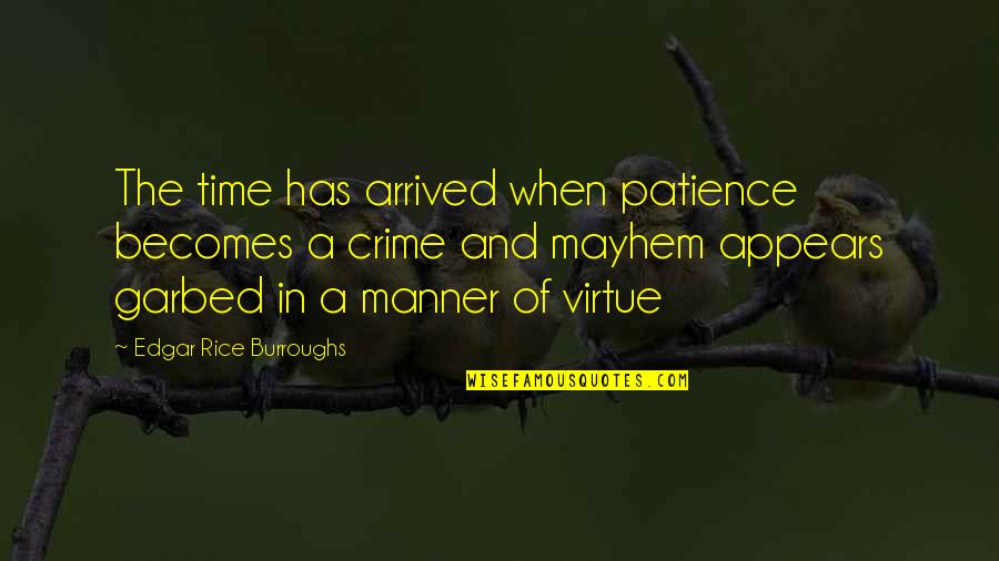 Patience And Time Quotes By Edgar Rice Burroughs: The time has arrived when patience becomes a