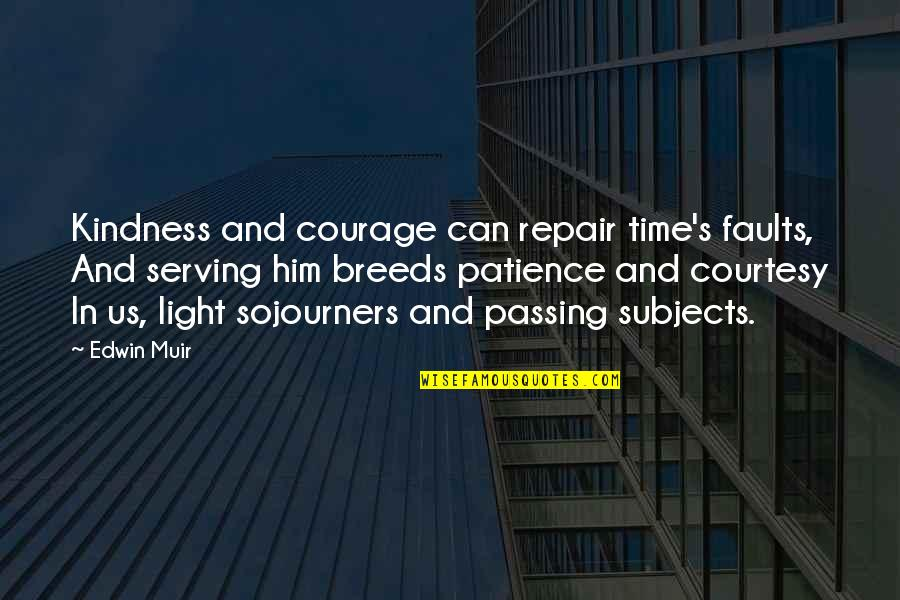 Patience And Time Quotes By Edwin Muir: Kindness and courage can repair time's faults, And