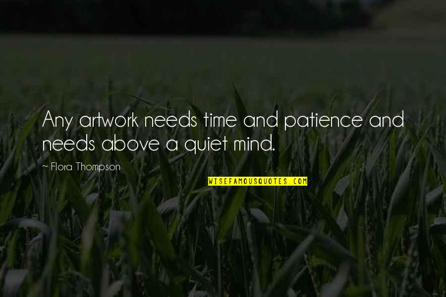 Patience And Time Quotes By Flora Thompson: Any artwork needs time and patience and needs