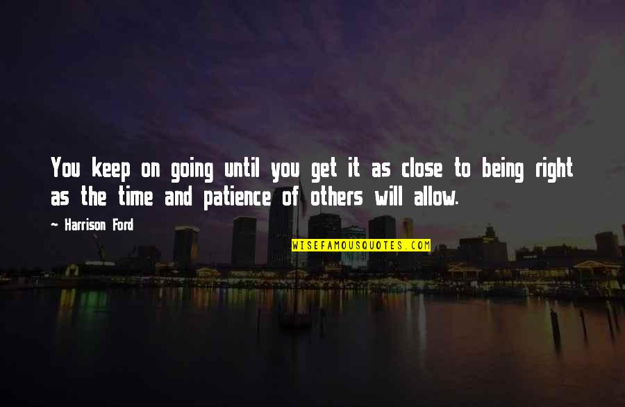 Patience And Time Quotes By Harrison Ford: You keep on going until you get it