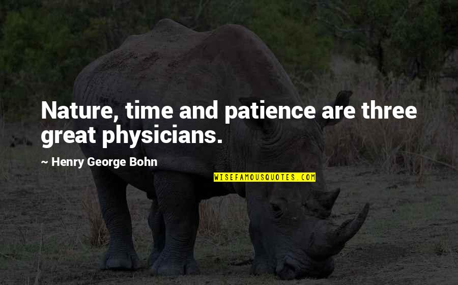 Patience And Time Quotes By Henry George Bohn: Nature, time and patience are three great physicians.