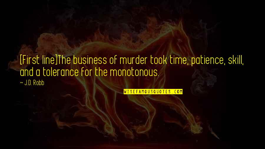 Patience And Time Quotes By J.D. Robb: [First line]The business of murder took time, patience,