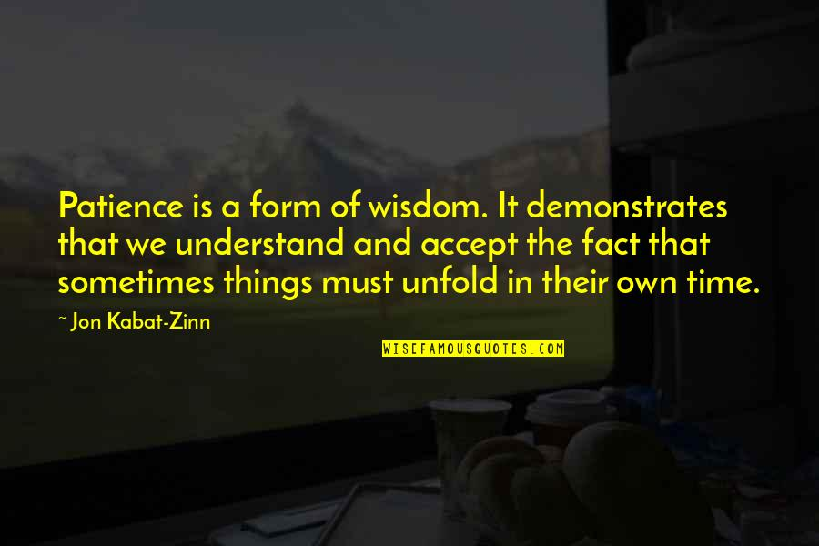 Patience And Time Quotes By Jon Kabat-Zinn: Patience is a form of wisdom. It demonstrates