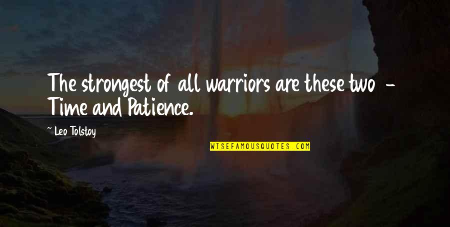 Patience And Time Quotes By Leo Tolstoy: The strongest of all warriors are these two