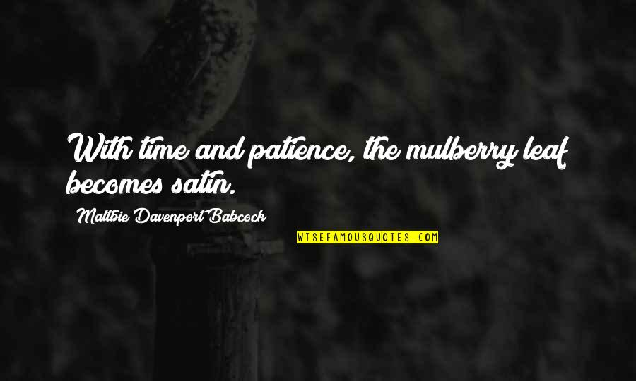 Patience And Time Quotes By Maltbie Davenport Babcock: With time and patience, the mulberry leaf becomes