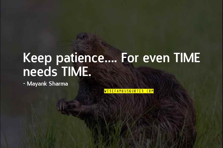 Patience And Time Quotes By Mayank Sharma: Keep patience.... For even TIME needs TIME.
