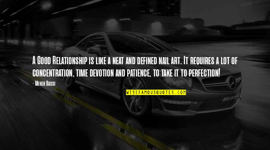 Patience And Time Quotes By Mehek Bassi: A Good Relationship is like a neat and