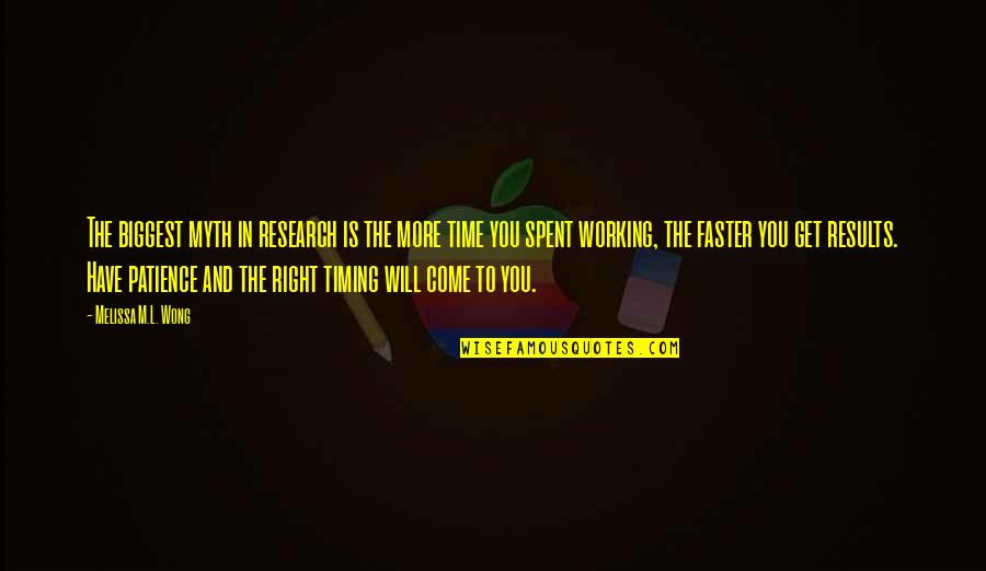 Patience And Time Quotes By Melissa M.L. Wong: The biggest myth in research is the more